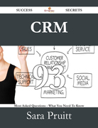 CRM 93 Success Secrets - 93 Most Asked Questions On CRM - What You Need To Know