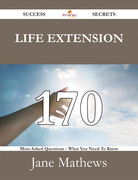 Life extension 170 Success Secrets - 170 Most Asked Questions On Life extension - What You Need To Know