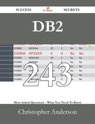 DB2 243 Success Secrets - 243 Most Asked Questions On DB2 - What You Need To Know