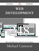 Web Development 248 Success Secrets - 248 Most Asked Questions On Web Development - What You Need To Know