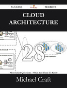 Cloud Architecture 28 Success Secrets - 28 Most Asked Questions On Cloud Architecture - What You Need To Know