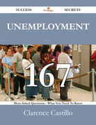 Unemployment 167 Success Secrets - 167 Most Asked Questions On Unemployment - What You Need To Know