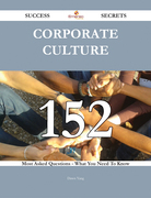 Corporate Culture 152 Success Secrets - 152 Most Asked Questions On Corporate Culture - What You Need To Know