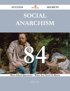 Social Anarchism 84 Success Secrets - 84 Most Asked Questions On Social Anarchism - What You Need To Know