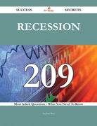 Recession 209 Success Secrets - 209 Most Asked Questions On Recession - What You Need To Know
