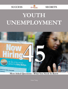 Youth unemployment 45 Success Secrets - 45 Most Asked Questions On Youth unemployment - What You Need To Know