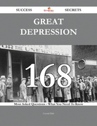 Great Depression 168 Success Secrets - 168 Most Asked Questions On Great Depression - What You Need To Know