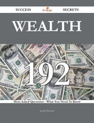 Wealth 192 Success Secrets - 192 Most Asked Questions On Wealth - What You Need To Know