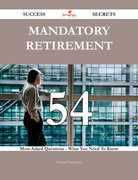 Mandatory retirement 54 Success Secrets - 54 Most Asked Questions On Mandatory retirement - What You Need To Know