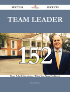 Team leader 152 Success Secrets - 152 Most Asked Questions On Team leader - What You Need To Know