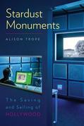 Stardust Monuments: The Saving and Selling of Hollywood