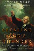 Stealing God's Thunder: Benjamin Franklin's Lightning Rod and the Invention of America