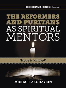 "The Reformers and Puritans as Spiritual Mentors: ""Hope Is Kindled"""
