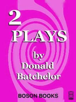 2 Plays by Donald Batchelor