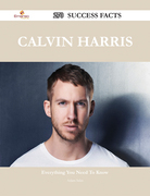 Calvin Harris 270 Success Facts - Everything you need to know about Calvin Harris