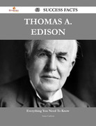 Thomas A. Edison 63 Success Facts - Everything you need to know about Thomas A. Edison