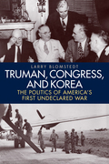 Truman, Congress, and Korea: The Politics of America's First Undeclared War