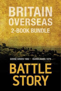 Battle Stories - Britain Overseas 2-Book Bundle: Goose Green 1982 / Isandlwana 1879