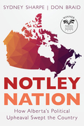 Notley Nation: How Alberta's Political Upheaval Swept the Country