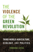 The Violence of the Green Revolution: Third World Agriculture, Ecology, and Politics