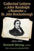 Collected Letters of John Randolph to Dr. John Brockenbrough: 1812-1833