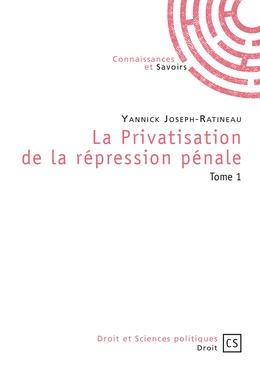 La Privatisation de la répression pénale - Tome 1