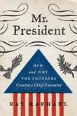 Mr. President: How and Why the Founders Created a Chief Executive