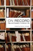 On Record: Files and Dossiers in American Life