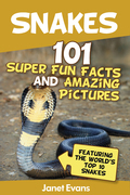 Snakes: 101 Super Fun Facts And Amazing Pictures (Featuring The World's Top 10 Snakes)