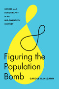 Figuring the Population Bomb: Gender and Demography in the Mid-Twentieth Century