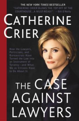 The Case Against Lawyers: How the Lawyers, Politicians, and Bureaucrats Have Turned the Law into an Instrument of Tyranny--and What We as Citizens Hav