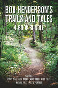 Bob Henderson's Trails and Tales 4-Book Bundle: Every Trail Has a Story / More Trails More Tales / Nature First / Pike's Portage