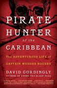 Pirate Hunter of the Caribbean: The Adventurous Life of Captain Woodes Rogers