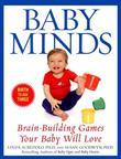 Baby Minds: Brain-Building Games Your Baby Will Love