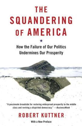 The Squandering of America: How the Failure of Our Politics Undermines Our Prosperity