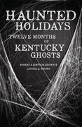 Haunted Holidays: Twelve Months of Kentucky Ghosts