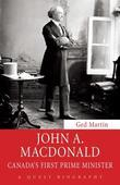 John A. Macdonald: Canada's First Prime Minister