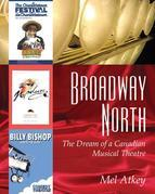 Broadway North: The Dream of a Canadian Musical Theatre