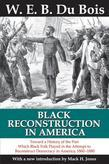 Black Reconstruction in America: Toward a History of the Part Which Black Folk Played in the Attempt to Reconstruct Democracy in America, 1860-1880