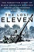 The Lost Eleven: The Forgotten Story of Black American Soldiers Brutally Massacred in World War II