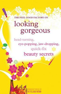 Looking Gorgeous: Head-turning, eye-popping, jaw-dropping quick fix beauty secrets