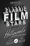 Conversations with Classic Film Stars: Interviews from Hollywood's Golden Era