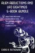 Alien Abductions and UFO Sightings 5-Book Bundle: The Big Book of UFOs / I Saw It Too! / Abductions and Aliens / and 2 more