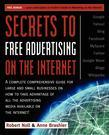 Secrets to Free Advertising on the Internet: A Complete Comprehensive Guide For Large and Small Businesses on How to Take Advantage of All the Adverti