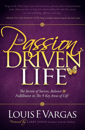 The Passion Driven Life: The Secrets of Success, Balance & Fulfillment in the 9 Key Areas of Life