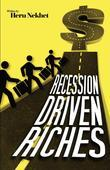 Recession Driven Riches: The Untold Secrets to Creating and Preserving Wealth in the New Economy