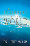 The Beginning of the World: A Scientific Study of Genesis 1 - 11