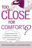 Too Close for Comfort?: Questioning the Intimacy of Today's New Mother-Daughter Relationship