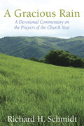 A Gracious Rain: A Devotional Commentary on the Prayers of the Church Year