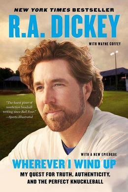 Wherever I Wind Up: My Quest for Truth, Authenticity, and the Perfect Knuckleball